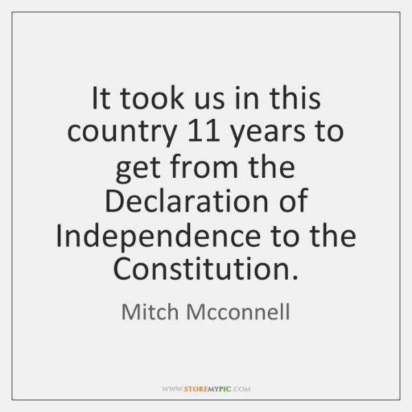 It took us in this country 11 years to get from the Declaration ...