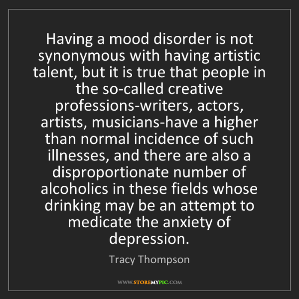 Tracy Thompson: Having a mood disorder is not synonymous with having...