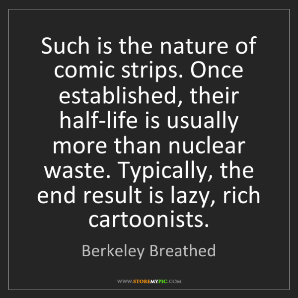 Berkeley Breathed: Such is the nature of comic strips. Once established,...