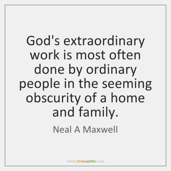 God's extraordinary work is most often done by ordinary people in the ...