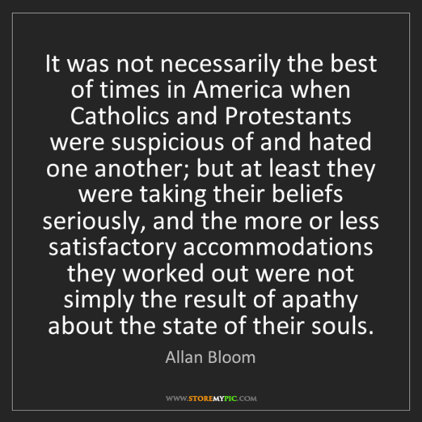 Allan Bloom: It was not necessarily the best of times in America when...