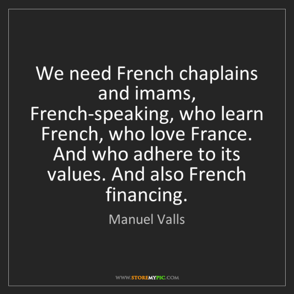 Manuel Valls: We need French chaplains and imams, French-speaking,...