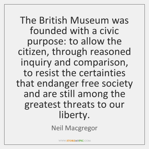 The British Museum was founded with a civic purpose: to allow the ...