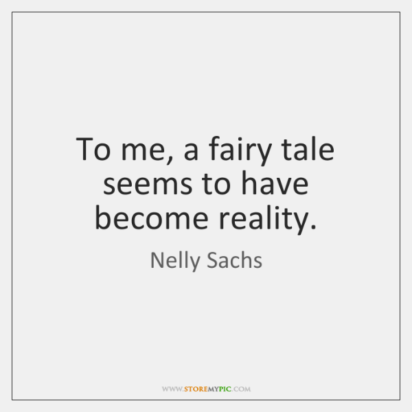 To me, a fairy tale seems to have become reality.