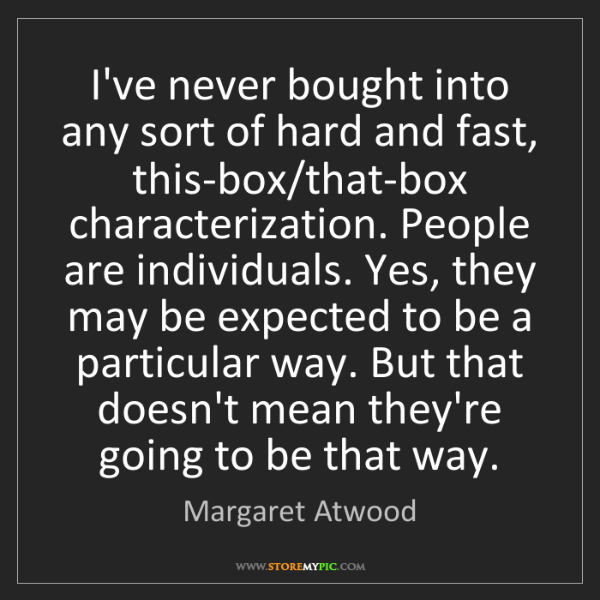 Margaret Atwood: I've never bought into any sort of hard and fast, this-box/that-box...