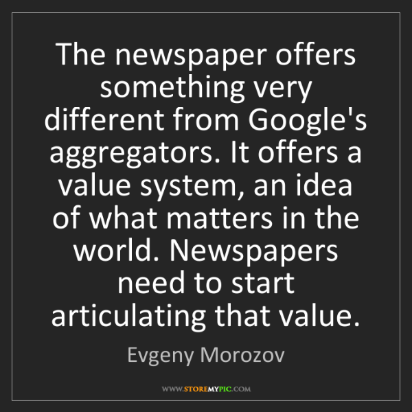 Evgeny Morozov: The newspaper offers something very different from Google's...
