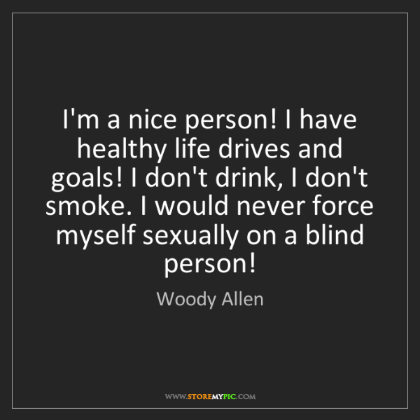 Woody Allen: I'm a nice person! I have healthy life drives and goals!...