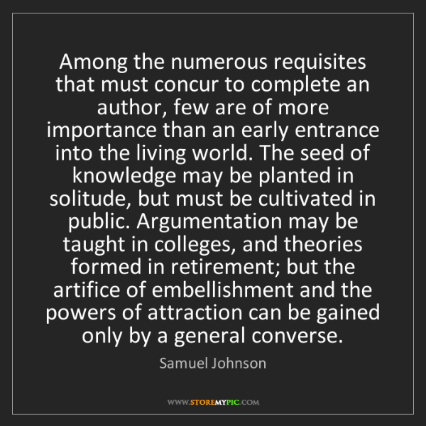 Samuel Johnson: Among the numerous requisites that must concur to complete...