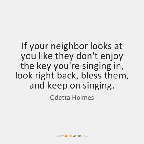 If your neighbor looks at you like they don't enjoy the key ...