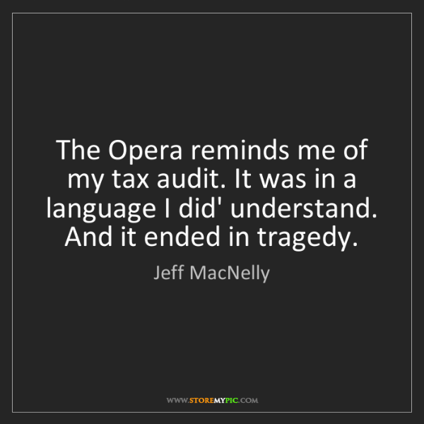 Jeff MacNelly: The Opera reminds me of my tax audit. It was in a language...