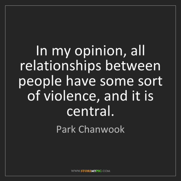 Park Chanwook: In my opinion, all relationships between people have...