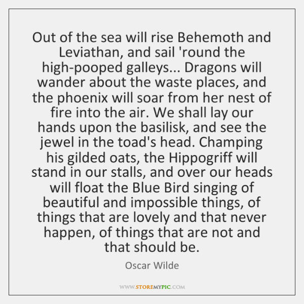 Out of the sea will rise Behemoth and Leviathan, and sail 'round ...