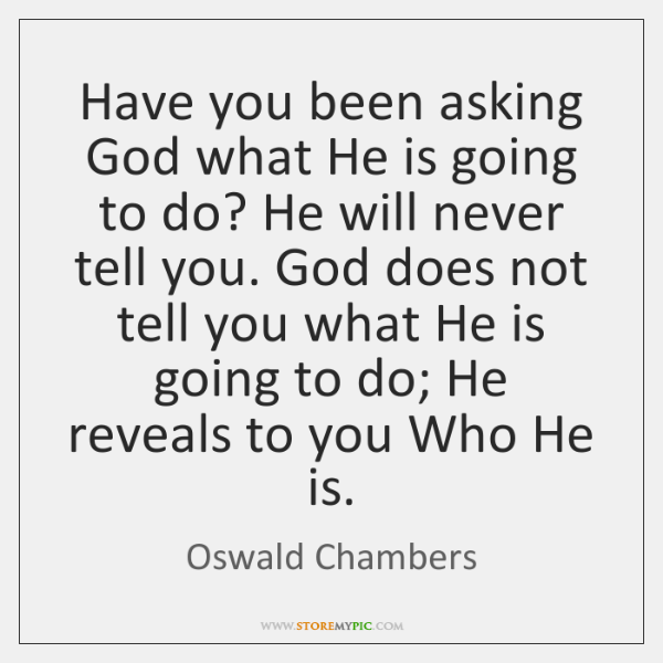 Have you been asking God what He is going to do? He ...