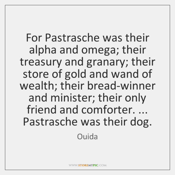 For Pastrasche was their alpha and omega; their treasury and granary; their ...