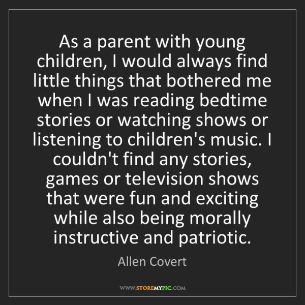 Allen Covert: As a parent with young children, I would always find...