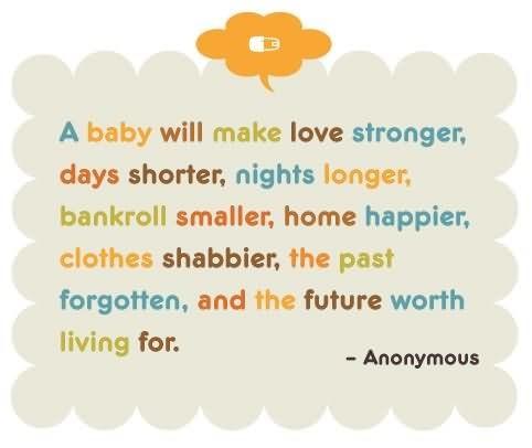 A baby will make love stronger days shorter nights longer bankroll smaller home h