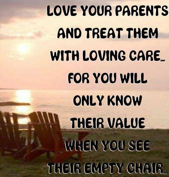 Love your parents and treat the with loving care for you will only know their val