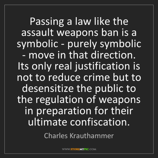 Charles Krauthammer: Passing a law like the assault weapons ban is a symbolic...