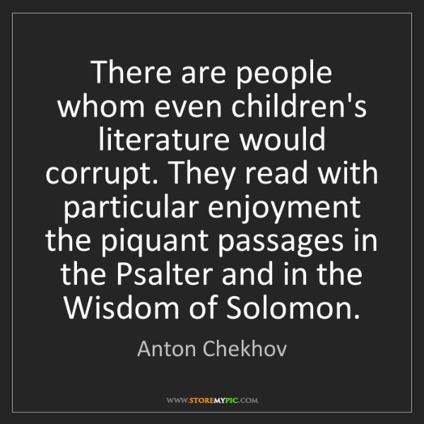 Anton Chekhov: There are people whom even children's literature would...