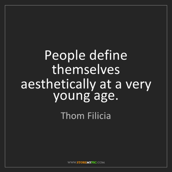 Thom Filicia: People define themselves aesthetically at a very young...