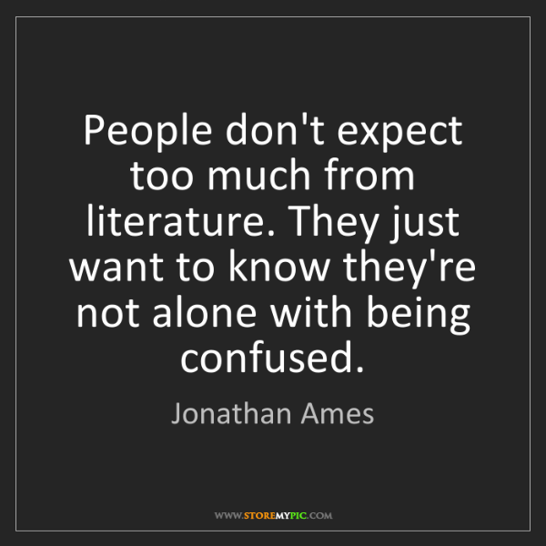 Jonathan Ames: People don't expect too much from literature. They just...