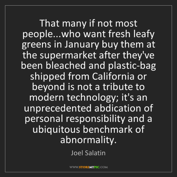 Joel Salatin: That many if not most people...who want fresh leafy greens...