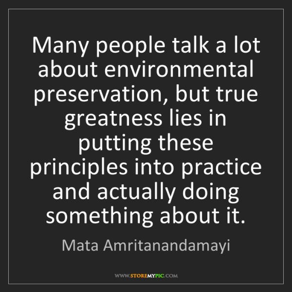 Mata Amritanandamayi: Many people talk a lot about environmental preservation,...
