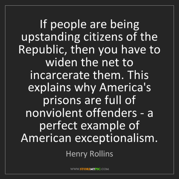 Henry Rollins: If people are being upstanding citizens of the Republic,...