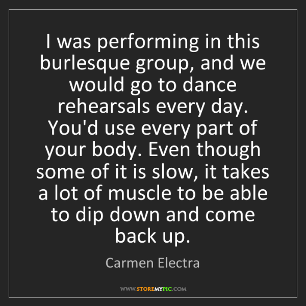 Carmen Electra: I was performing in this burlesque group, and we would...
