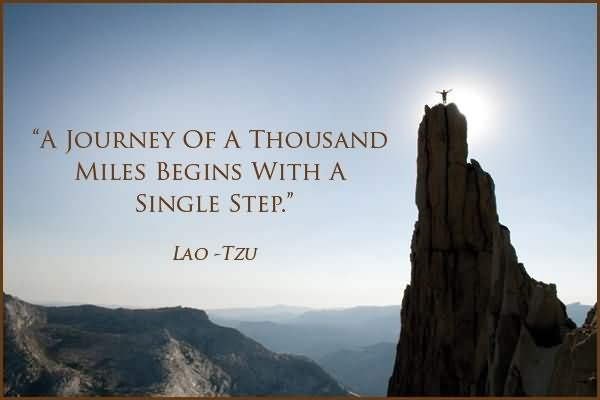 A jorney of a thousand miles begins with a single step