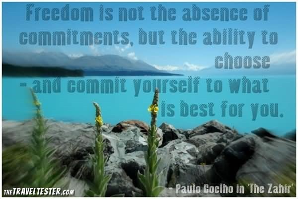 Freedom is not the absence of commitments but the ability to choose and c