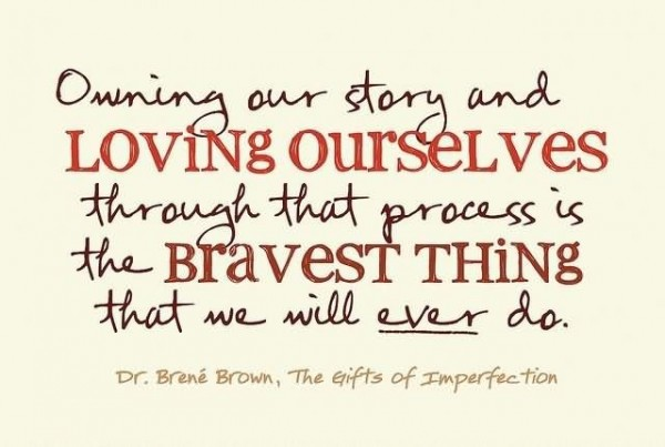 Owning our story and loving ourselves through ourselves through that proc