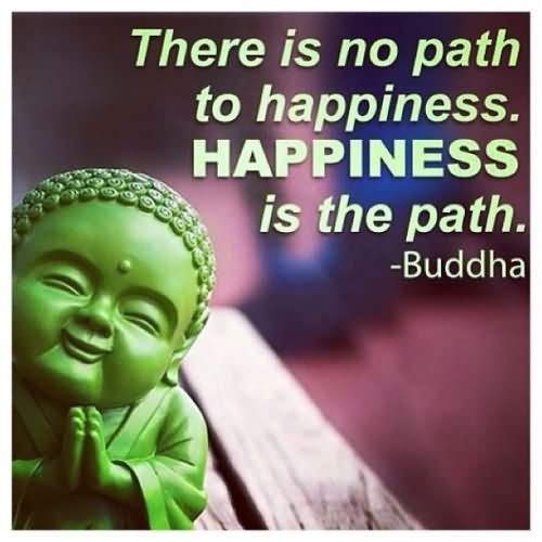 There Is No Path To Happiness Happiness Is The Path Storemypic