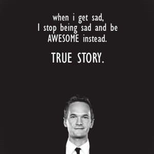 Wheni get sad i stop being sad and be awesome instead true story