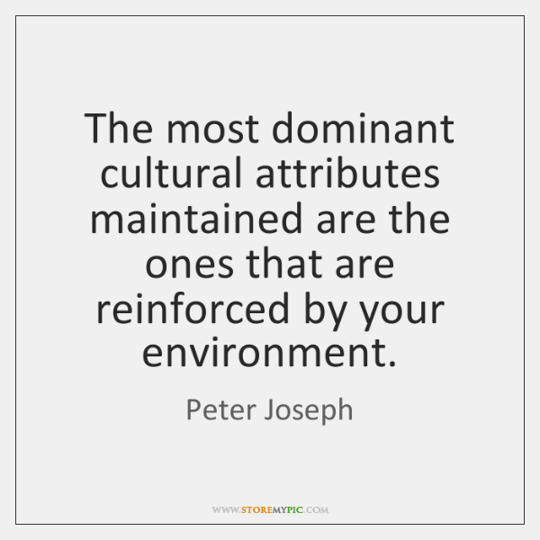 The most dominant cultural attributes maintained are the ones that are reinforced ...