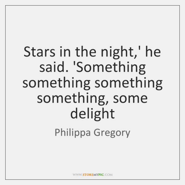 Stars in the night,' he said. 'Something something something something, some ...