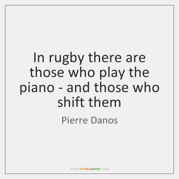 In rugby there are those who play the piano - and those ...