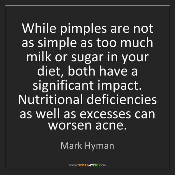 Mark Hyman: While pimples are not as simple as too much milk or sugar...