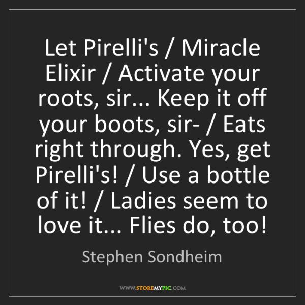 Stephen Sondheim: Let Pirelli's / Miracle Elixir / Activate your roots,...