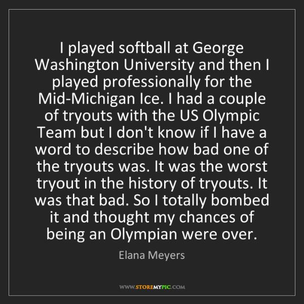 Elana Meyers: I played softball at George Washington University and...