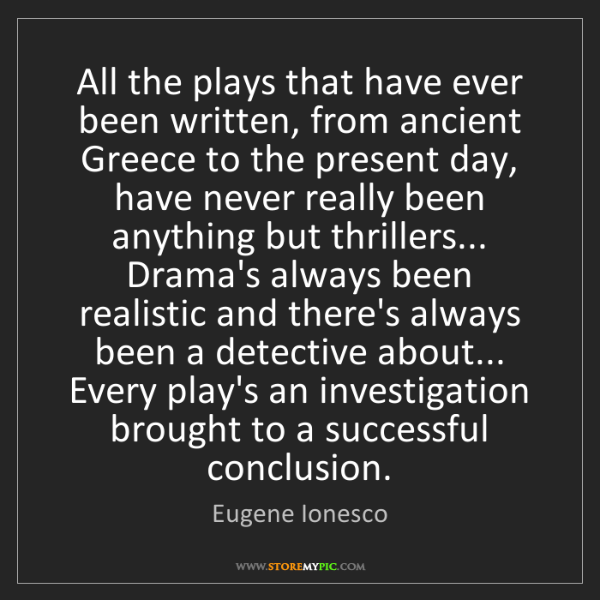 Eugene Ionesco: All the plays that have ever been written, from ancient...