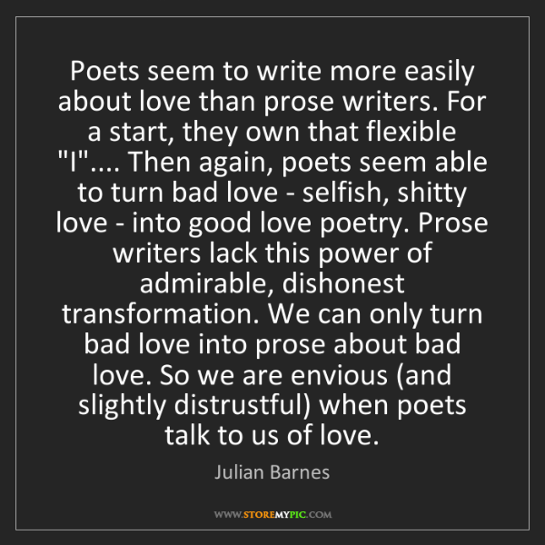 Julian Barnes: Poets seem to write more easily about love than prose...