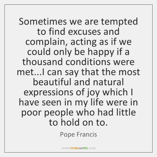 Sometimes we are tempted to find excuses and complain, acting as if ...