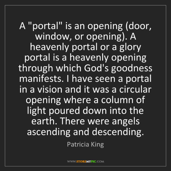 "Patricia King: A ""portal"" is an opening (door, window, or opening)...."