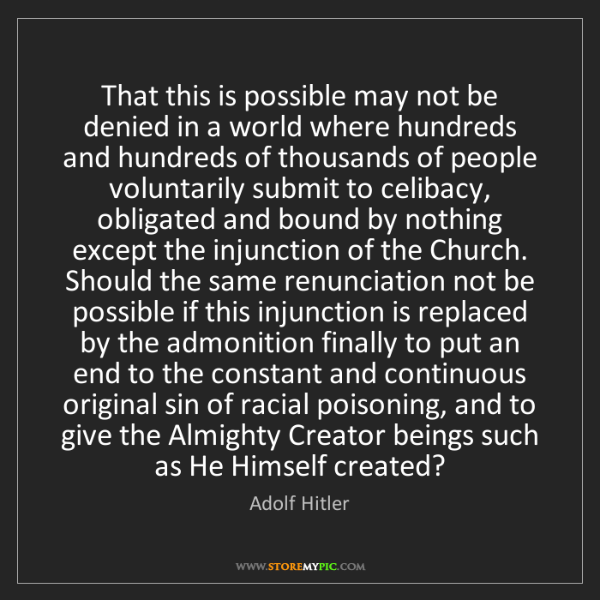 Adolf Hitler: That this is possible may not be denied in a world where...