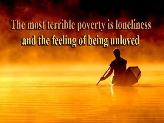The most terrible poverty is loneliness and the feeling of being unloved 002 001