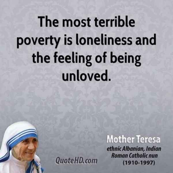 The most terrible poverty is loneliness and the feeling of being unloved 002 002