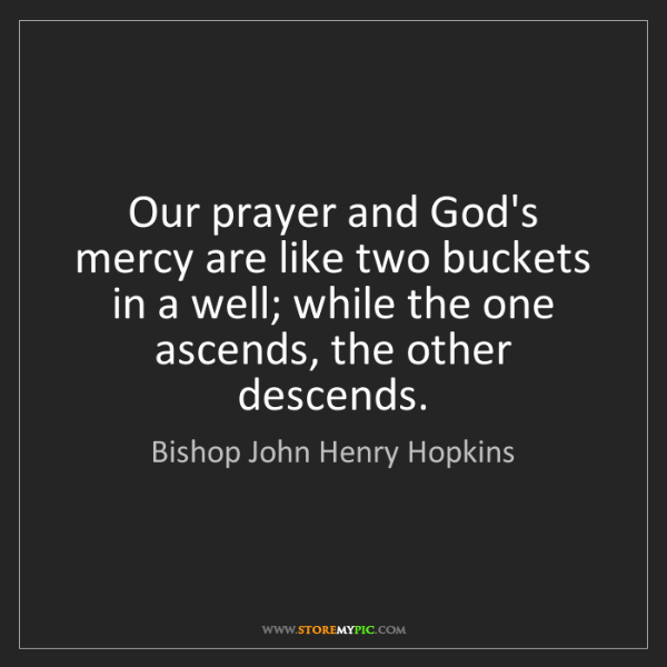 Bishop John Henry Hopkins: Our prayer and God's mercy are like two buckets in a...