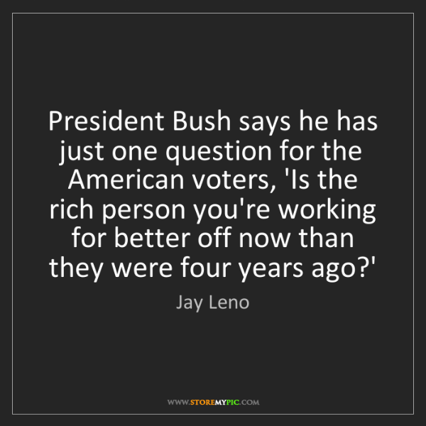 Jay Leno: President Bush says he has just one question for the...