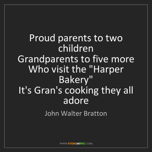 John Walter Bratton: Proud parents to two children  Grandparents to five more...